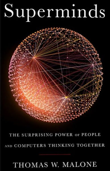 Superminds: The Surprising Power of People and Computers Thinking Together.